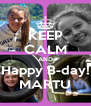 KEEP CALM AND Happy B-day! MARTU - Personalised Poster A4 size