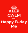 KEEP CALM AND Happy B-day Me - Personalised Poster A4 size