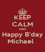 KEEP CALM AND Happy B'day Michael   - Personalised Poster A4 size