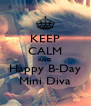 KEEP CALM AND Happy B-Day Mini Diva - Personalised Poster A4 size