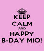 KEEP CALM AND HAPPY B-DAY MIO! - Personalised Poster A4 size