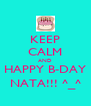 KEEP CALM AND HAPPY B-DAY NATA!!! ^_^ - Personalised Poster A4 size