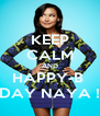 KEEP CALM AND HAPPY-B  DAY NAYA ! - Personalised Poster A4 size