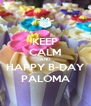 KEEP CALM AND HAPPY B-DAY PALOMA - Personalised Poster A4 size