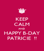 KEEP CALM AND HAPPY B-DAY PATRICIE  !! - Personalised Poster A4 size