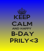 KEEP CALM AND HAPPY  B-DAY   PRILY<3 - Personalised Poster A4 size