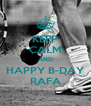 KEEP CALM AND HAPPY B-DAY RAFA - Personalised Poster A4 size
