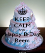 KEEP CALM AND Happy B-Day Reem - Personalised Poster A4 size