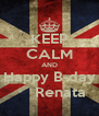 KEEP CALM AND Happy B-day      Renata - Personalised Poster A4 size
