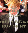 KEEP CALM AND HAPPY B DAY RUP GRINT - Personalised Poster A4 size