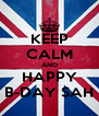 KEEP CALM AND HAPPY B-DAY SAH - Personalised Poster A4 size