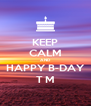 KEEP CALM AND HAPPY B-DAY T M - Personalised Poster A4 size