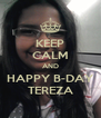 KEEP CALM AND HAPPY B-DAY TEREZA - Personalised Poster A4 size