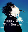 KEEP CALM AND Happy B'day Tim Burton ! - Personalised Poster A4 size