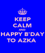 KEEP CALM AND HAPPY B'DAY TO AZKA  - Personalised Poster A4 size