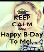 KEEP CALM AND Happy B-Day To Me!  - Personalised Poster A4 size