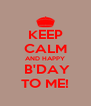 KEEP CALM AND HAPPY  B'DAY TO ME! - Personalised Poster A4 size