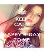 KEEP CALM AND HAPPY B-DAY TO ME - Personalised Poster A4 size