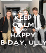 KEEP CALM AND HAPPY  B-DAY, ULLY - Personalised Poster A4 size