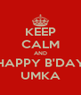 KEEP CALM AND HAPPY B'DAY UMKA - Personalised Poster A4 size