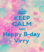 KEEP CALM AND Happy B-day Virry - Personalised Poster A4 size