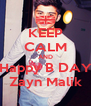 KEEP CALM AND Happy B DAY Zayn Malik - Personalised Poster A4 size