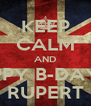 KEEP CALM AND HAPPY B-DAYHA RUPERT - Personalised Poster A4 size