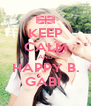 KEEP CALM AND HAPPY B. GABI  - Personalised Poster A4 size