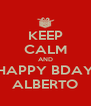 KEEP CALM AND HAPPY BDAY ALBERTO - Personalised Poster A4 size