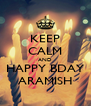 KEEP CALM AND HAPPY BDAY ARAMISH - Personalised Poster A4 size