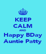 KEEP CALM AND Happy BDay Auntie Patty - Personalised Poster A4 size