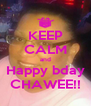 KEEP CALM and Happy bday CHAWEE!! - Personalised Poster A4 size