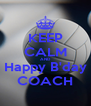 KEEP CALM AND Happy B'day COACH - Personalised Poster A4 size