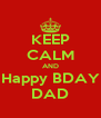 KEEP CALM AND Happy BDAY DAD - Personalised Poster A4 size