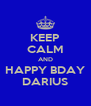 KEEP CALM AND HAPPY BDAY DARIUS - Personalised Poster A4 size