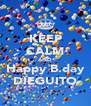 KEEP CALM AND Happy B.day DIEGUITO - Personalised Poster A4 size