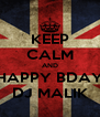 KEEP CALM AND HAPPY BDAY DJ MALIK - Personalised Poster A4 size
