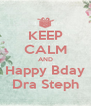 KEEP CALM AND Happy Bday Dra Steph - Personalised Poster A4 size