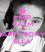 KEEP CALM AND HAPPY BDAY  ELLA - Personalised Poster A4 size