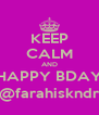 KEEP CALM AND HAPPY BDAY @farahiskndr - Personalised Poster A4 size