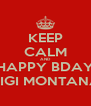 KEEP CALM AND HAPPY BDAY GIGI MONTANA - Personalised Poster A4 size