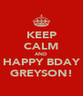KEEP CALM AND HAPPY BDAY GREYSON! - Personalised Poster A4 size
