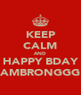 KEEP CALM AND HAPPY BDAY JAMBRONGGG! - Personalised Poster A4 size