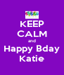 KEEP CALM and Happy Bday Katie - Personalised Poster A4 size
