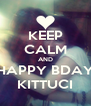 KEEP CALM AND HAPPY BDAY KITTUCI - Personalised Poster A4 size