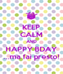 KEEP CALM AND HAPPY BDAY ...ma fai presto! - Personalised Poster A4 size