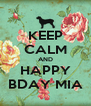 KEEP CALM AND HAPPY BDAY MIA - Personalised Poster A4 size