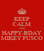 KEEP CALM AND HAPPY-BDAY MIKEY FUSCO - Personalised Poster A4 size