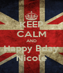KEEP CALM AND Happy Bday Nicole - Personalised Poster A4 size