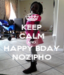 KEEP CALM AND HAPPY BDAY NOZIPHO - Personalised Poster A4 size